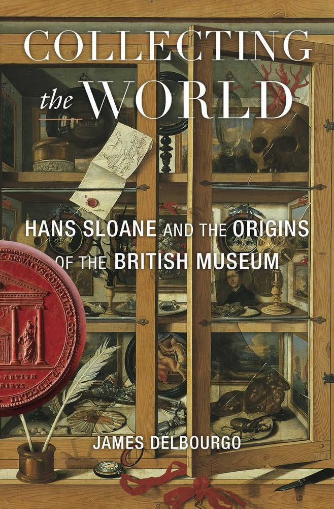 James Delbourgo, Collecting the World: Hans Sloane and the Origins of the British Museum (Cambridge, MA: Belknap Press of Harvard University Press, 2017)