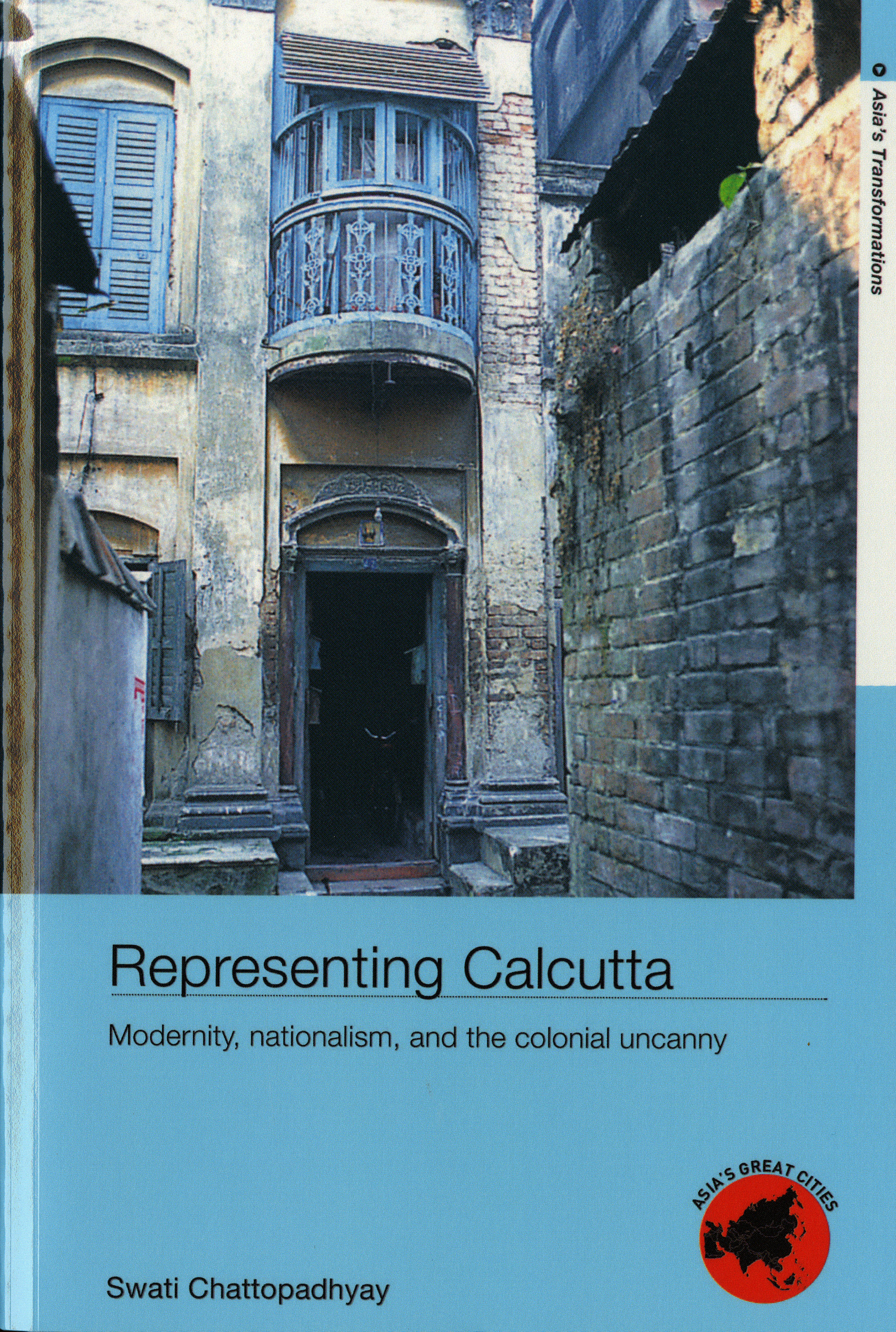 Swati Chattopadhyay. Representing Calcutta: Modernity, Nationalism and the Colonial Uncanny. Oxford: Routledge, 2006.