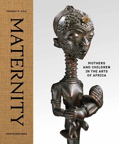 Herbert M. Cole,  Maternity: Mothers and Children in the Arts of Africa (Brussels: Mercatorfonds; New Haven: Distributed by Yale University Press, 2017)