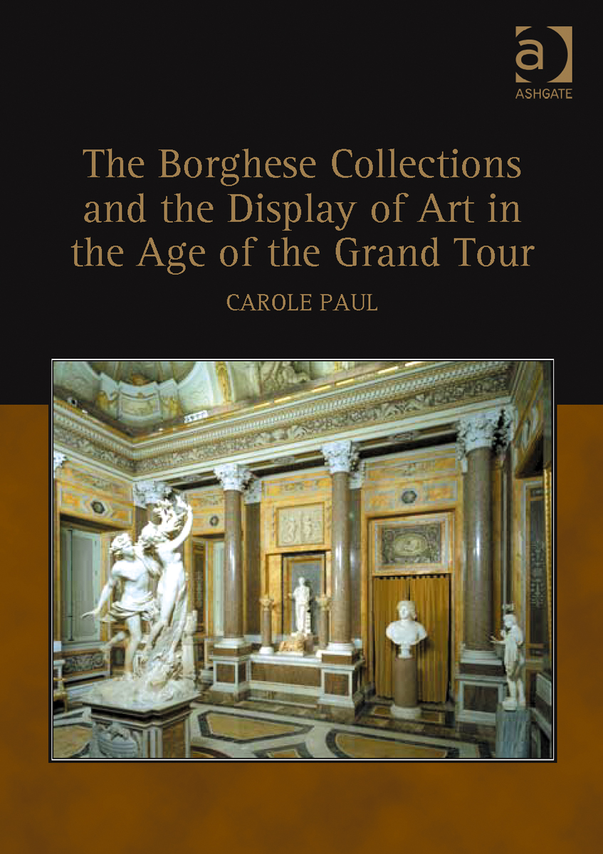 Carole Paul. The Borghese Collections and the Display of Art in the Age of the Grand Tour. London: Ashgate, 2008.
