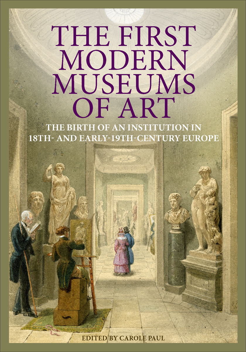 Carole Paul, ed. The First Modern Museums of Art: The Birth of an Institution in 18th- and Early-19th-Century Europe. Los Angeles: Getty Research Institute, 2012.