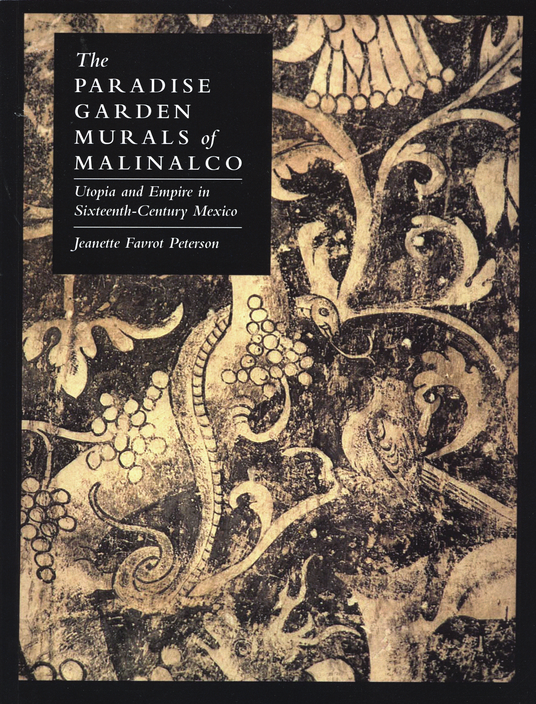 Jeanette Favrot Peterson, The Paradise Garden Murals of Malinalco: Utopia and Empire in Sixteenth-Century Mexico (Austin: University of Texas Press, 1993)