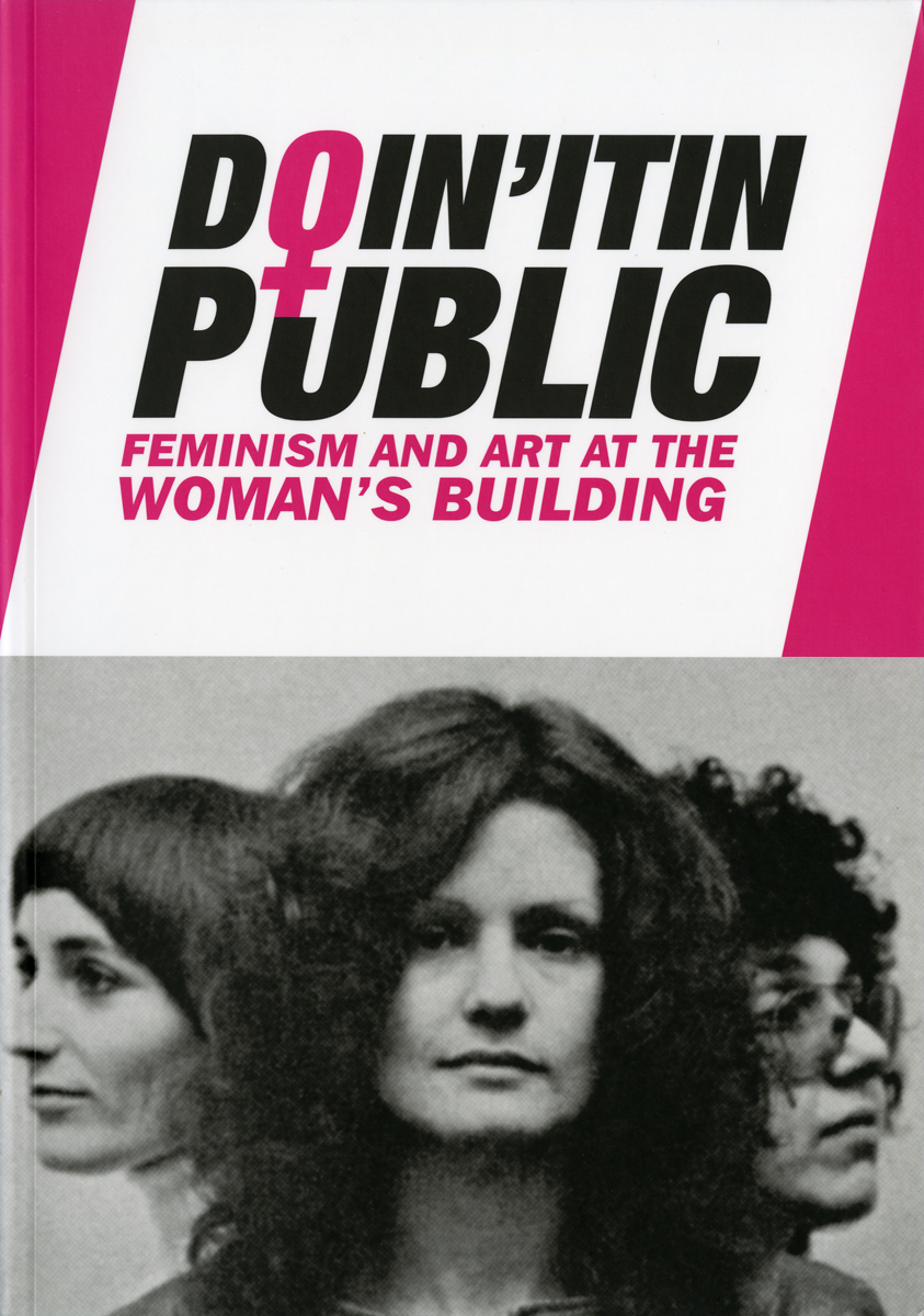 "Meg Linton, Sue Maberry, Elizabeth Pulsinelli, eds., Doin' It in Public: Art and Feminism at the Woman's Building. Los Angeles: Otis College of Art and Design, 2011. Published in conjunction with the exhibition ""Doin' It in Public: Feminism and Art at the Woman's Building,"" shown in the Ben Maltz Gallery, Otis College of Art and Design, Los Angeles, CA."