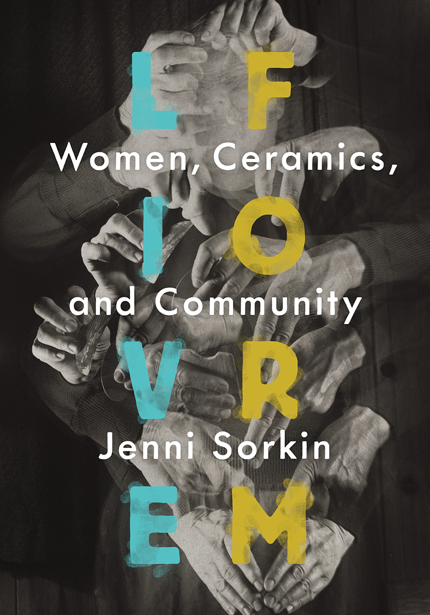 Jenni Sorkin, Live Form: Women, Ceramics, and Community, Chicago: University of Chicago Press, 2016.