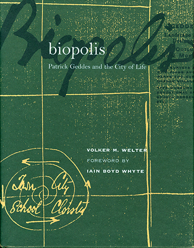 Volker M. Welter. Biopolis: Patrick Geddes and the City of Life. Cambridge, MA: The MIT Press, 2002.