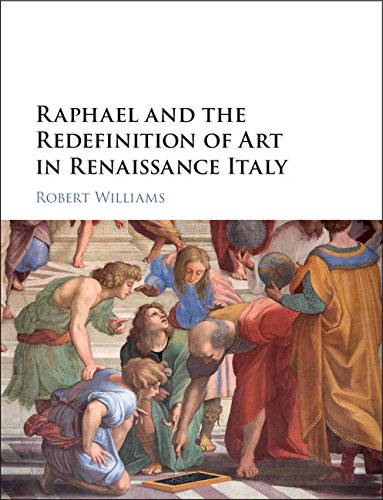 Robert Williams, Raphael and the Redefinition of Art in Renaissance Italy (Cambridge, UK; New York, NY: Cambridge University Press, 2018)